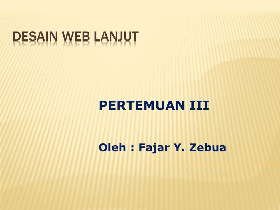PERTEMUAN III Oleh : Fajar Y. Zebua