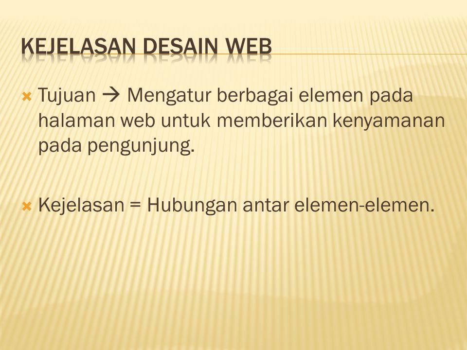  Tujuan  Mengatur berbagai elemen pada halaman web untuk memberikan kenyamanan pada pengunjung.  Kejelasan = Hubungan antar elemen-elemen.