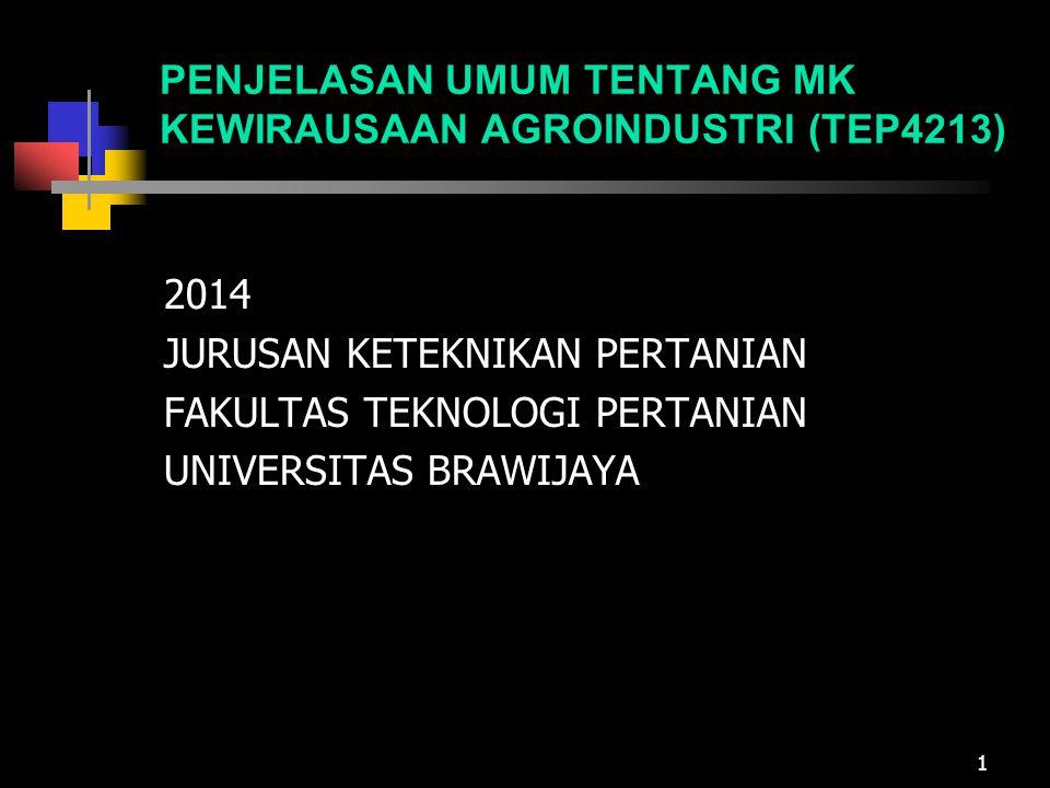 PENJELASAN UMUM TENTANG MK KEWIRAUSAAN AGROINDUSTRI (TEP4213) 2014 JURUSAN KETEKNIKAN PERTANIAN FAKULTAS TEKNOLOGI PERTANIAN UNIVERSITAS BRAWIJAYA 1