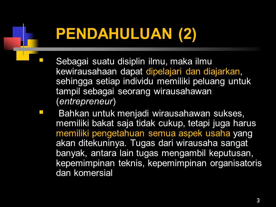 PENDAHULUAN (2)  Sebagai suatu disiplin ilmu, maka ilmu kewirausahaan dapat dipelajari dan diajarkan, sehingga setiap individu memiliki peluang untuk