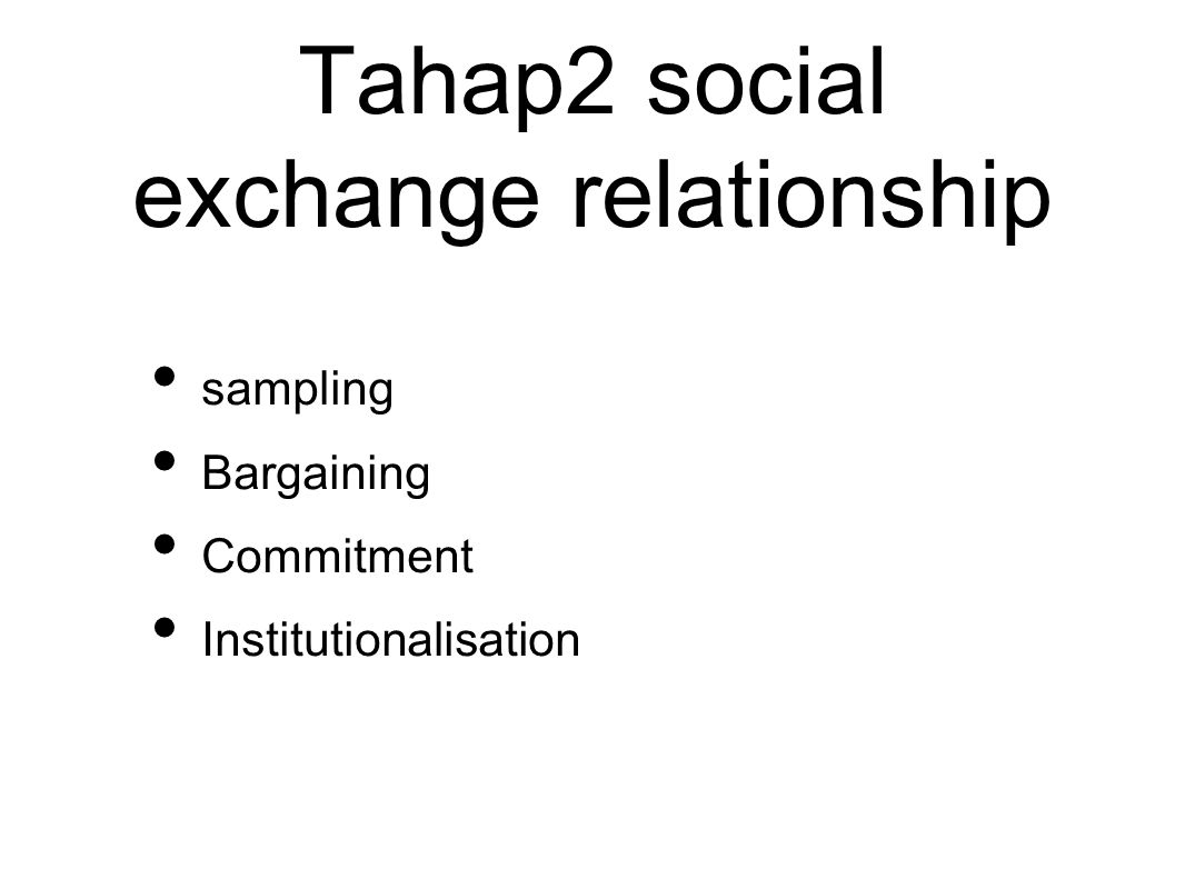 Tahap2 social exchange relationship sampling Bargaining Commitment Institutionalisation