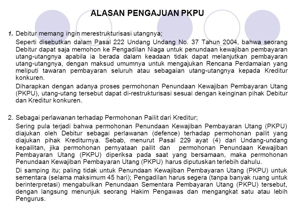 ALASAN PENGAJUAN PKPU 1. Debitur memang ingin merestrukturisasi utangnya; Seperti disebutkan dalam Pasal 222 Undang Undang No. 37 Tahun 2004, bahwa se