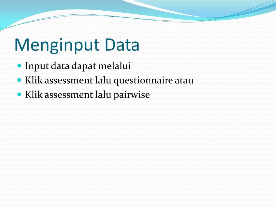 Menginput Data Input data dapat melalui Klik assessment lalu questionnaire atau Klik assessment lalu pairwise