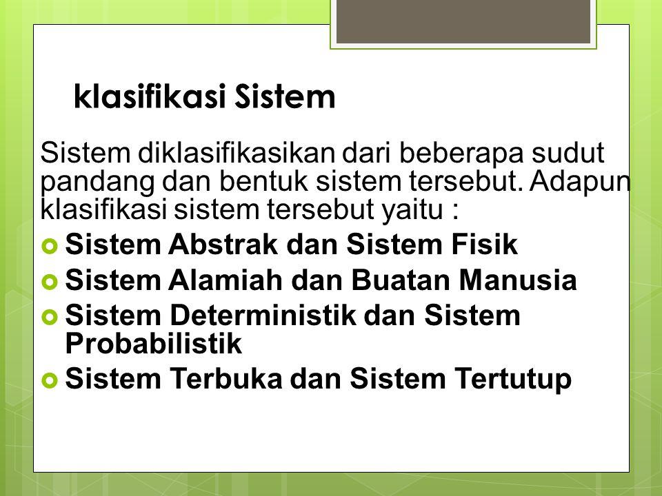 klasifikasi Sistem Sistem diklasifikasikan dari beberapa sudut pandang dan bentuk sistem tersebut. Adapun klasifikasi sistem tersebut yaitu :  Sistem