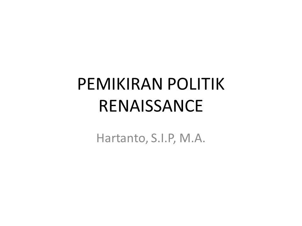 Pengantar Kurun waktu renaissance biasanya menunjuk pada fase pemikiran pada abad ke-14 hingga abad ke-16.