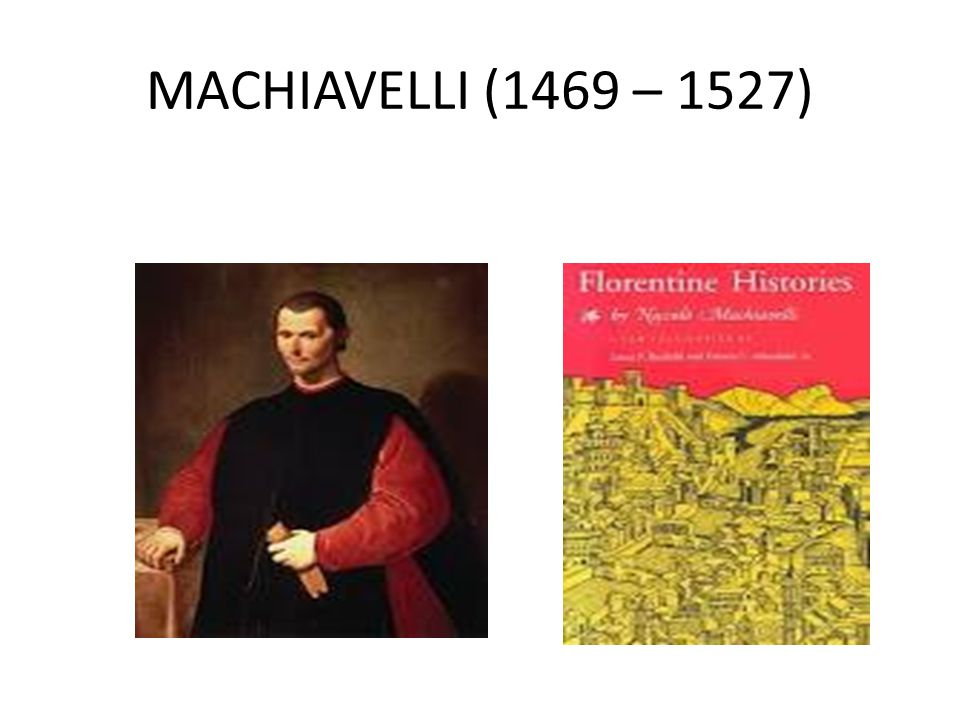 MACHIAVELLI (1469 – 1527)