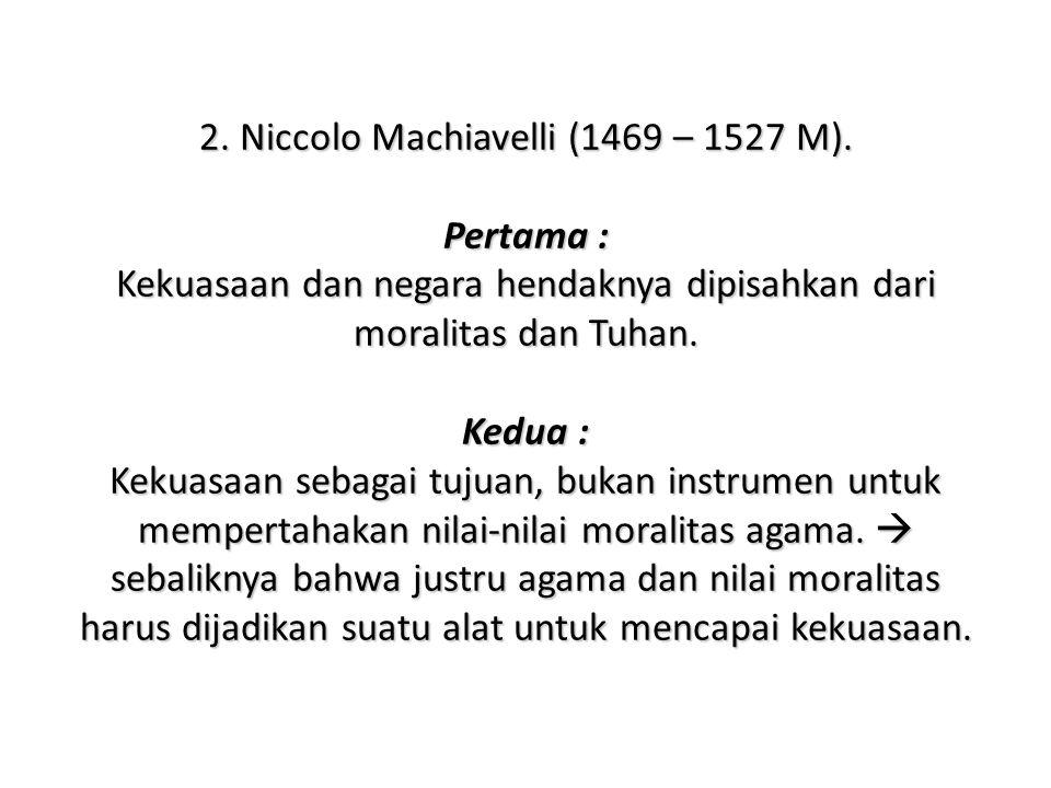 2.Niccolo Machiavelli (1469 – 1527 M).