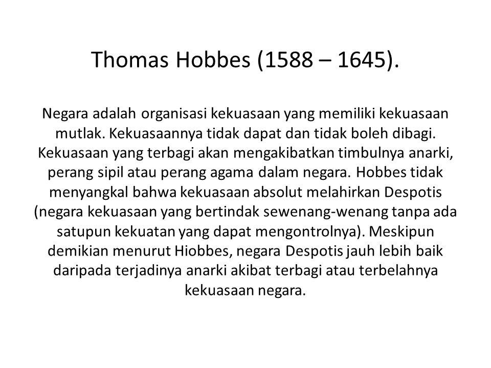 Thomas Hobbes (1588 – 1645).Negara adalah organisasi kekuasaan yang memiliki kekuasaan mutlak.