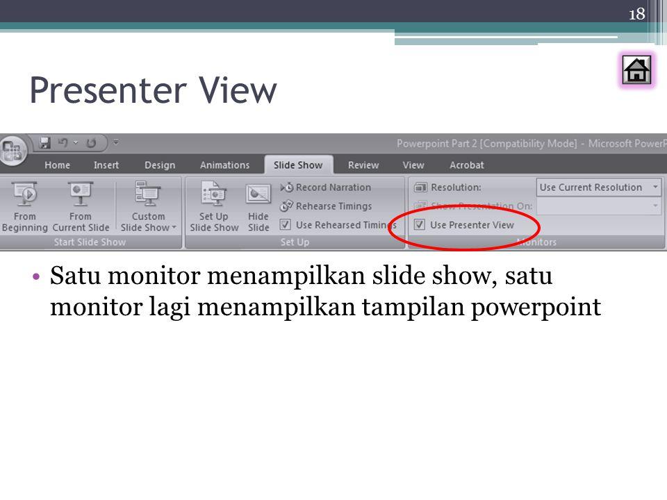 Presenter View Satu monitor menampilkan slide show, satu monitor lagi menampilkan tampilan powerpoint 18