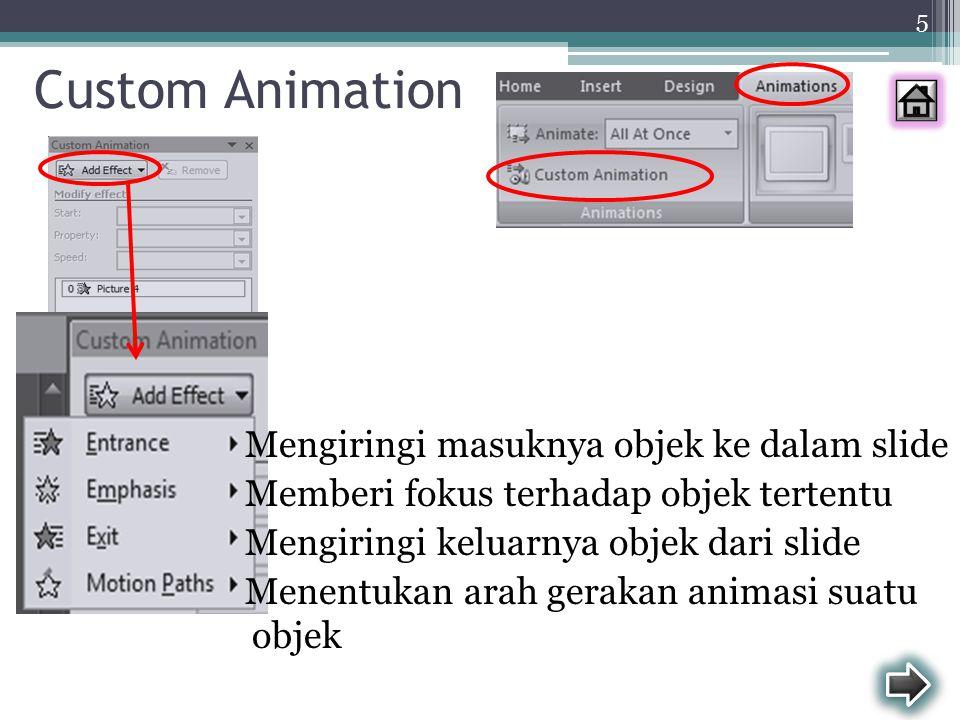 Custom Animation Mengiringi masuknya objek ke dalam slide Memberi fokus terhadap objek tertentu Mengiringi keluarnya objek dari slide Menentukan arah