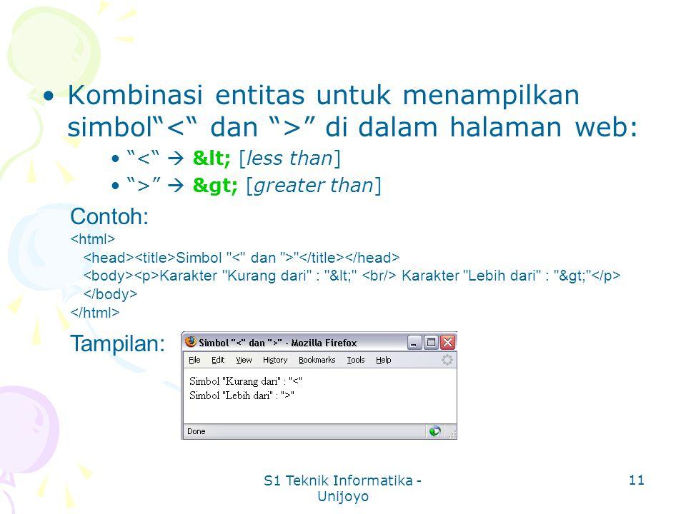 S1 Teknik Informatika - Unijoyo 11 Kombinasi entitas untuk menampilkan simbol di dalam halaman web: <  < [less than] >  > [greater than] Contoh: Simbol Karakter Kurang dari : < Karakter Lebih dari : > Tampilan: