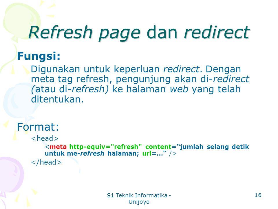 S1 Teknik Informatika - Unijoyo 16 Refresh page dan redirect Fungsi: Digunakan untuk keperluan redirect. Dengan meta tag refresh, pengunjung akan di-r