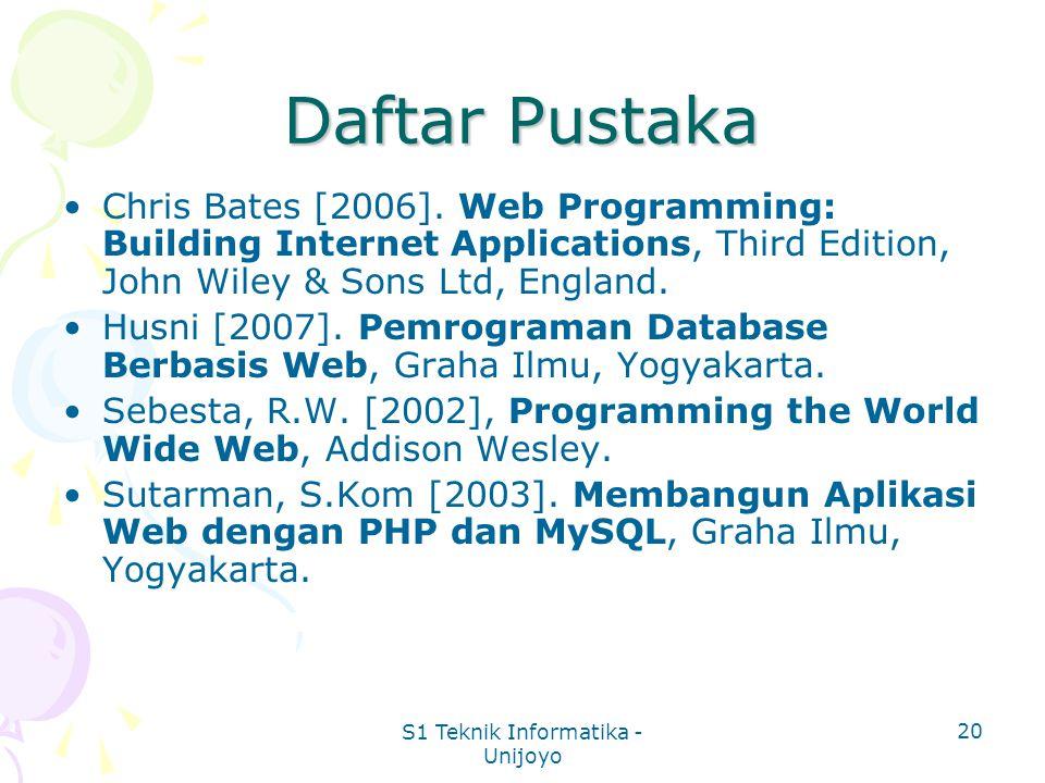 S1 Teknik Informatika - Unijoyo 20 Daftar Pustaka Chris Bates [2006]. Web Programming: Building Internet Applications, Third Edition, John Wiley & Son
