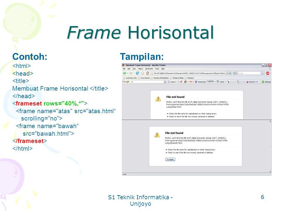 S1 Teknik Informatika - Unijoyo 6 Frame Horisontal Contoh: Membuat Frame Horisontal <frame name= atas src= atas.html scrolling= no > <frame name= bawah src= bawah.html > Tampilan: