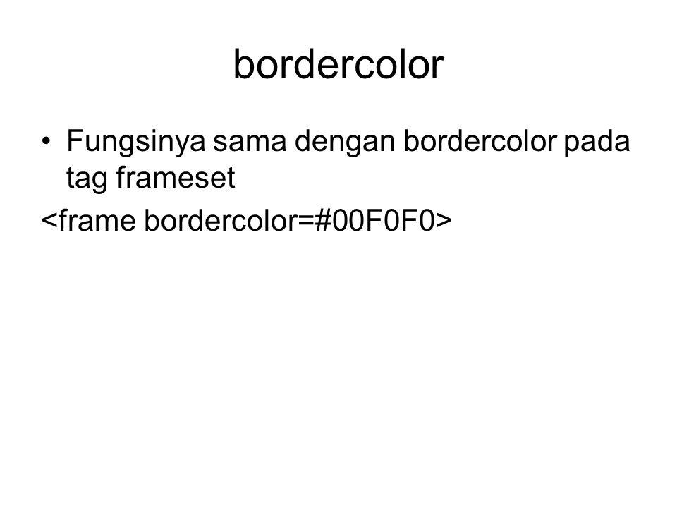 bordercolor Fungsinya sama dengan bordercolor pada tag frameset