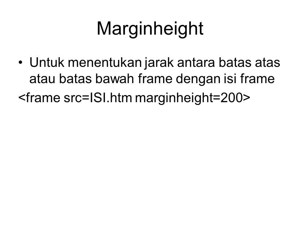 Marginheight Untuk menentukan jarak antara batas atas atau batas bawah frame dengan isi frame