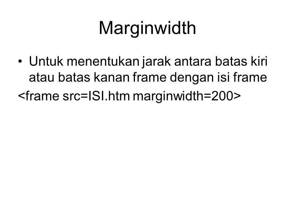 Marginwidth Untuk menentukan jarak antara batas kiri atau batas kanan frame dengan isi frame