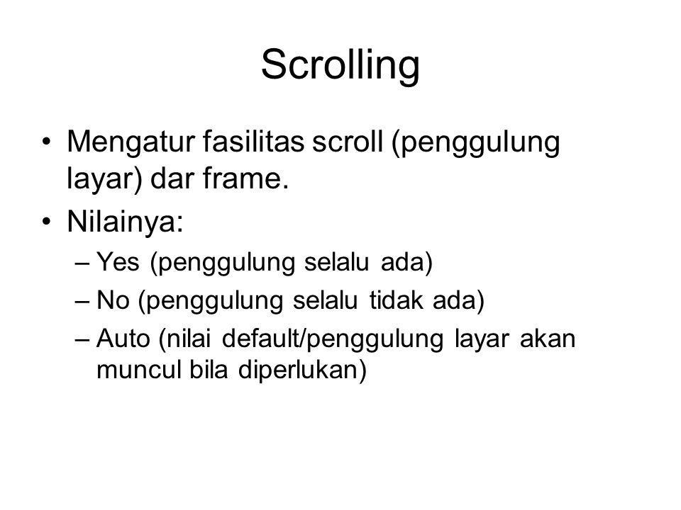 Scrolling Mengatur fasilitas scroll (penggulung layar) dar frame.