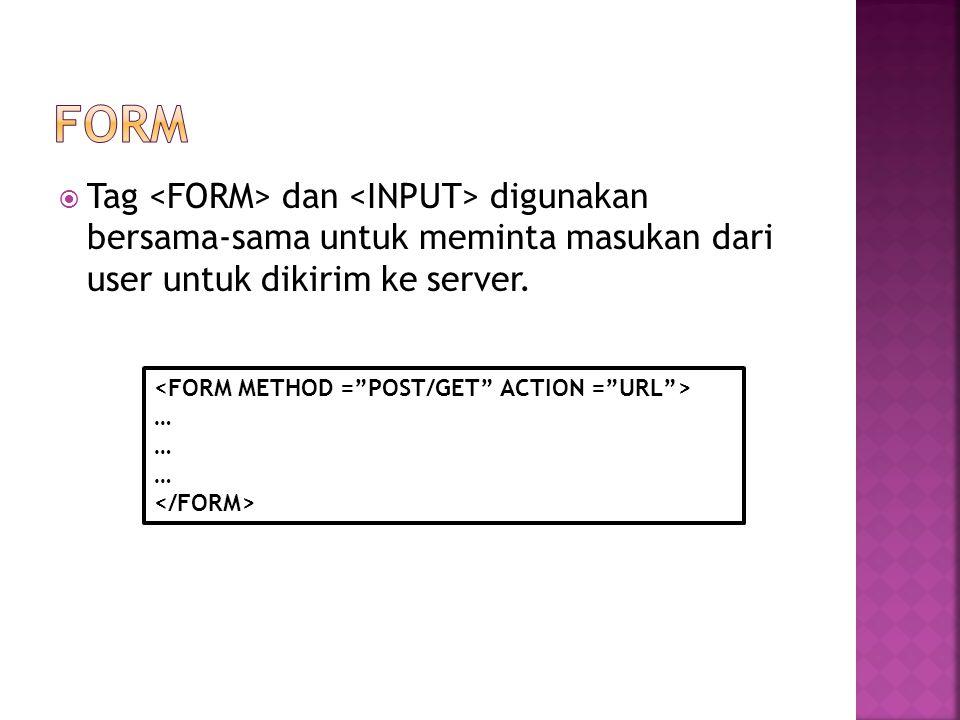  Tag dan digunakan bersama-sama untuk meminta masukan dari user untuk dikirim ke server. …