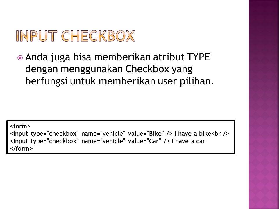  Anda juga bisa memberikan atribut TYPE dengan menggunakan Checkbox yang berfungsi untuk memberikan user pilihan.