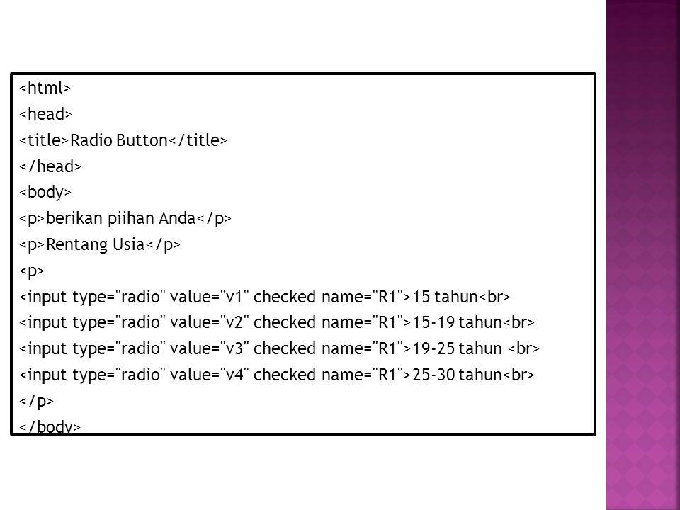 Radio Button berikan piihan Anda Rentang Usia 15 tahun 15-19 tahun 19-25 tahun 25-30 tahun