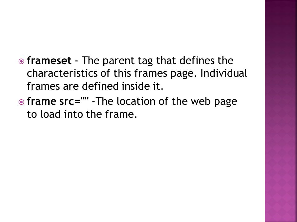  frameset cols= #%, * - Cols(columns) defines the width that each frame will have.