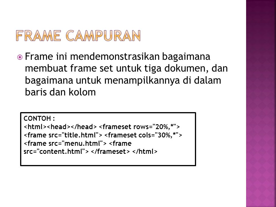 Frame ini mendemonstrasikan bagaimana membuat frame set untuk tiga dokumen, dan bagaimana untuk menampilkannya di dalam baris dan kolom CONTOH :