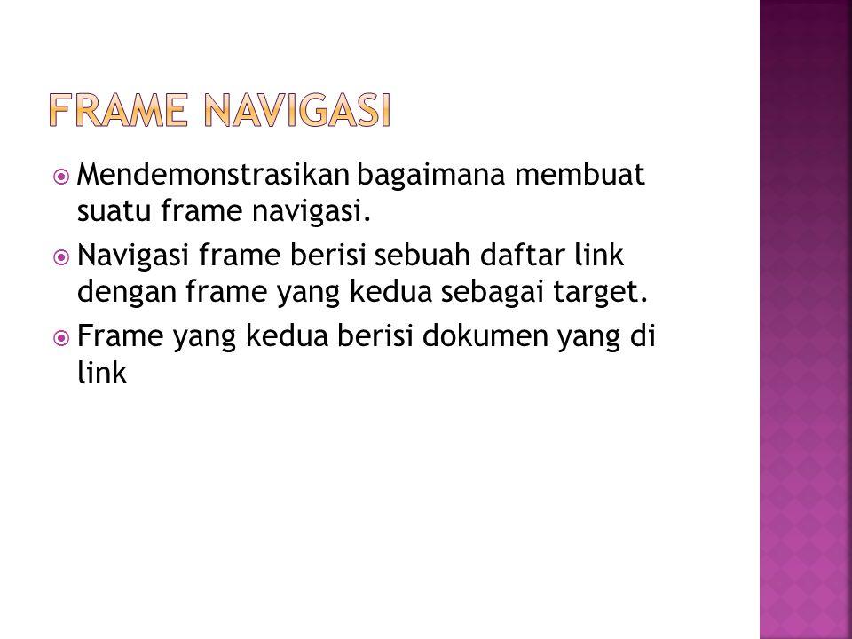  Mendemonstrasikan bagaimana membuat suatu frame navigasi.