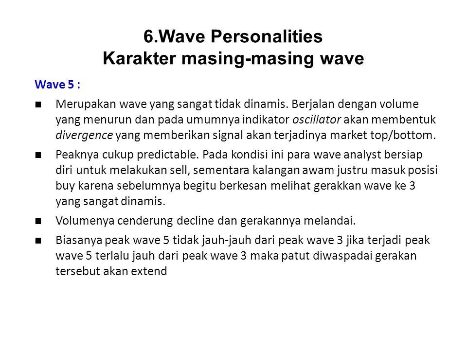 Wave 5 : Merupakan wave yang sangat tidak dinamis. Berjalan dengan volume yang menurun dan pada umumnya indikator oscillator akan membentuk divergence