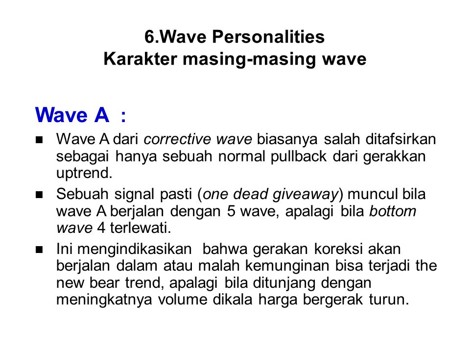 Wave A : Wave A dari corrective wave biasanya salah ditafsirkan sebagai hanya sebuah normal pullback dari gerakkan uptrend. Sebuah signal pasti (one d