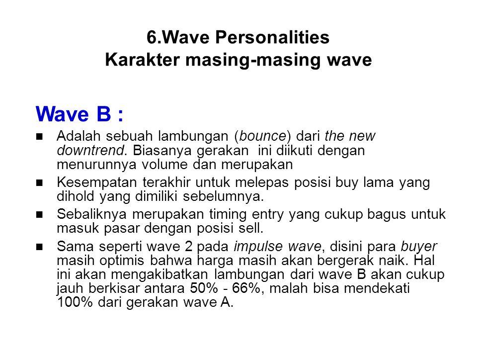 Wave B : Adalah sebuah lambungan (bounce) dari the new downtrend. Biasanya gerakan ini diikuti dengan menurunnya volume dan merupakan Kesempatan terak