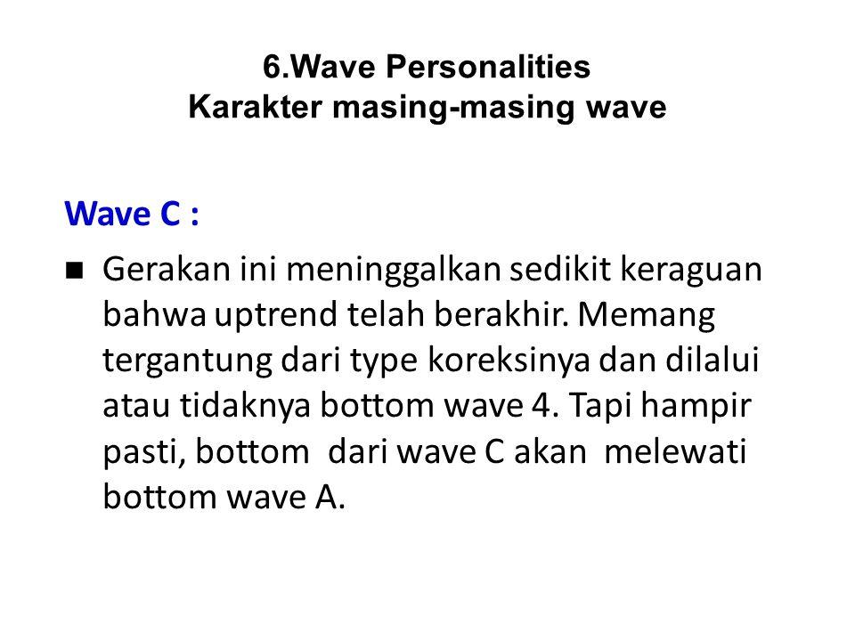 Wave C : Gerakan ini meninggalkan sedikit keraguan bahwa uptrend telah berakhir. Memang tergantung dari type koreksinya dan dilalui atau tidaknya bott