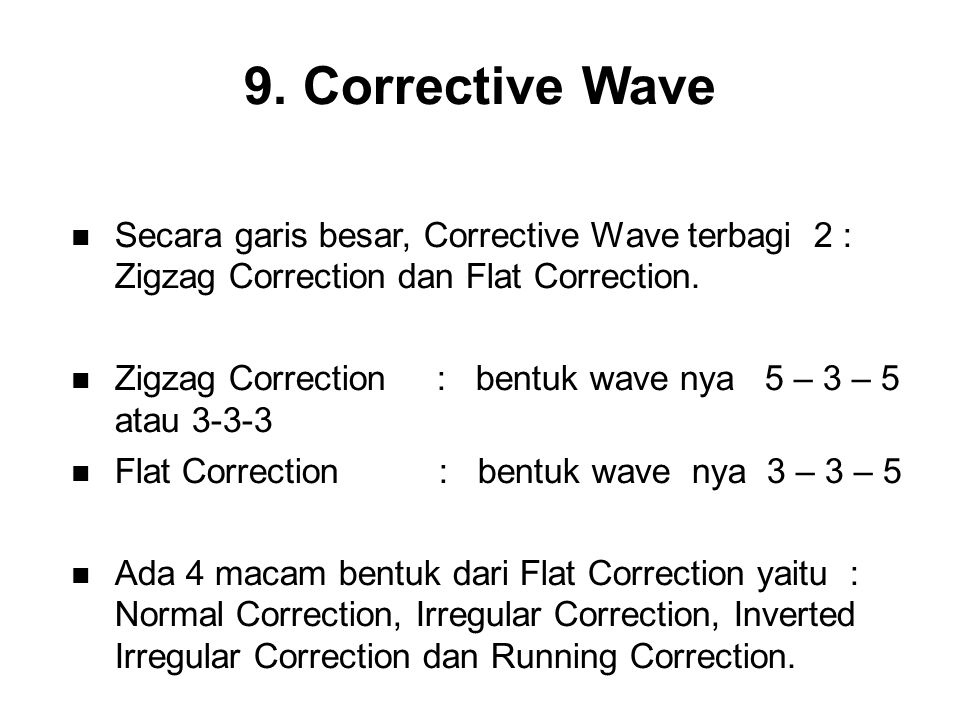 Secara garis besar, Corrective Wave terbagi 2 : Zigzag Correction dan Flat Correction. Zigzag Correction : bentuk wave nya 5 – 3 – 5 atau 3-3-3 Flat C