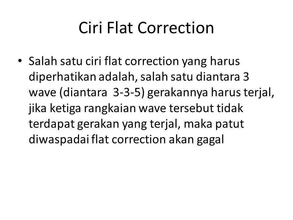 Ciri Flat Correction Salah satu ciri flat correction yang harus diperhatikan adalah, salah satu diantara 3 wave (diantara 3-3-5) gerakannya harus terj