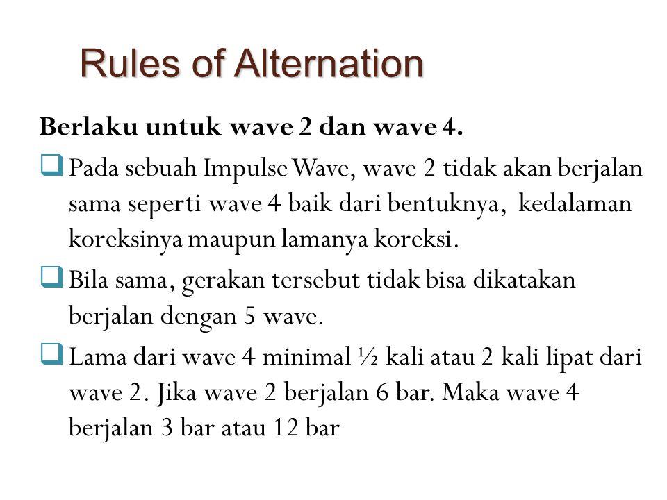 Rules of Alternation Berlaku untuk wave 2 dan wave 4.  Pada sebuah Impulse Wave, wave 2 tidak akan berjalan sama seperti wave 4 baik dari bentuknya,