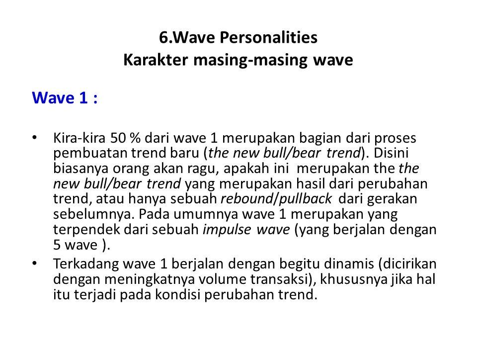 6.Wave Personalities Karakter masing-masing wave Wave 1 : Kira-kira 50 % dari wave 1 merupakan bagian dari proses pembuatan trend baru (the new bull/b