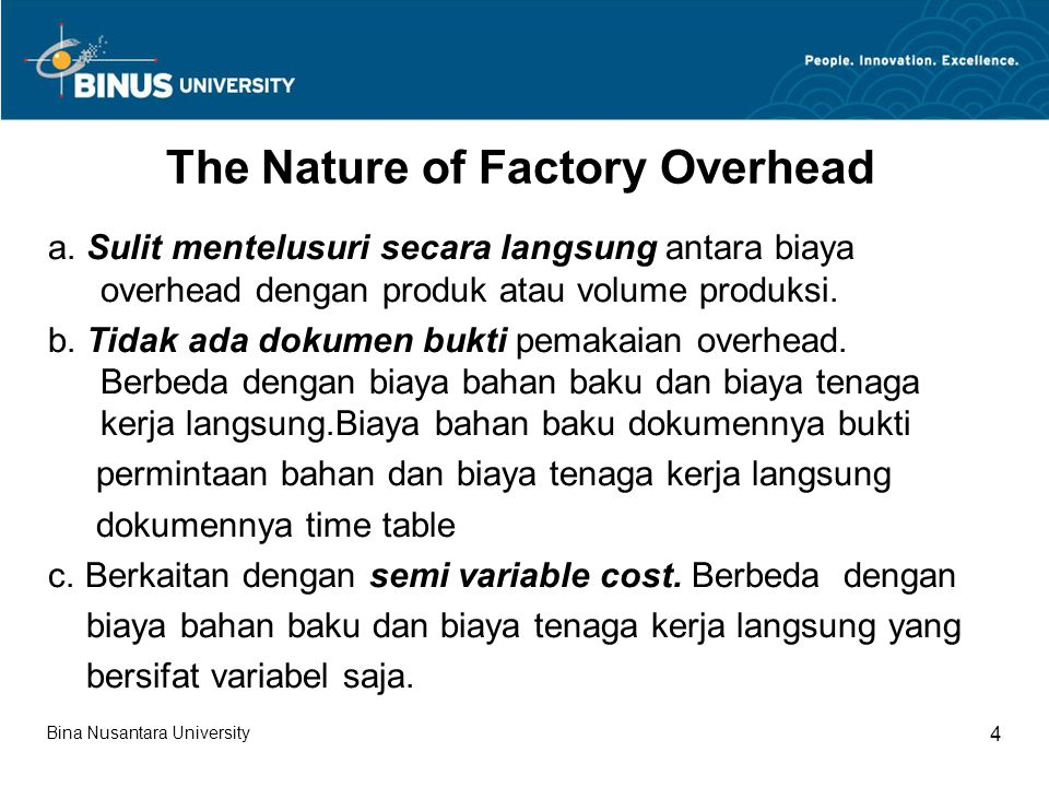 Bina Nusantara University 4 The Nature of Factory Overhead a.