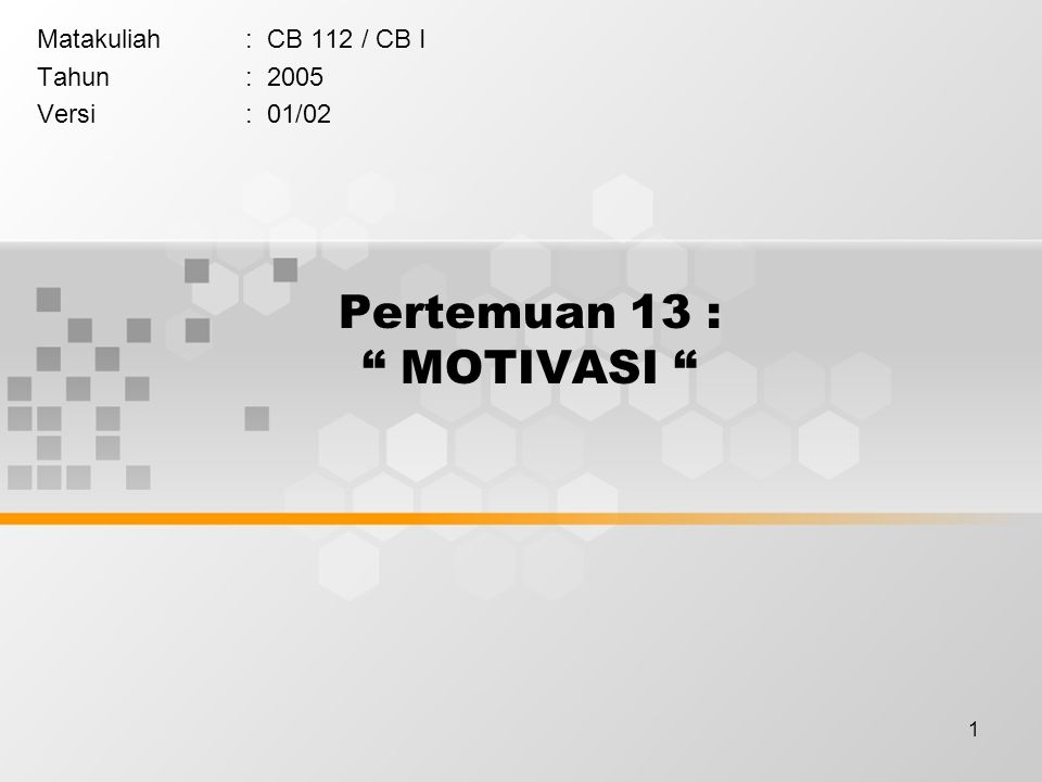 """1 Pertemuan 13 : """" MOTIVASI """" Matakuliah: CB 112 / CB I Tahun: 2005 Versi: 01/02"""