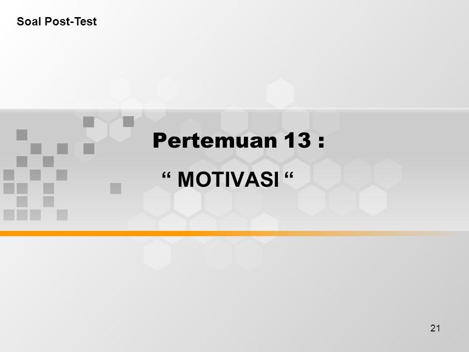 """21 Pertemuan 13 : """" MOTIVASI """" Soal Post-Test"""