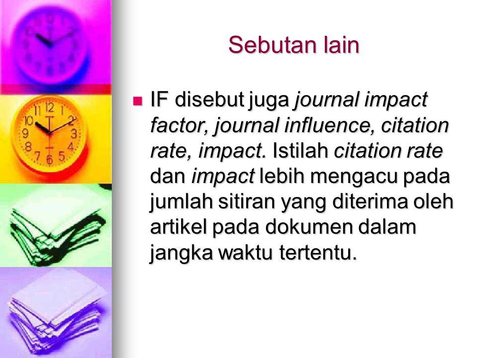 Immedicay index  Indeks kesegaraan  Ukuran berapa cepat artikel jurnal memperoleh sitiran pada artikel itu sendiri.