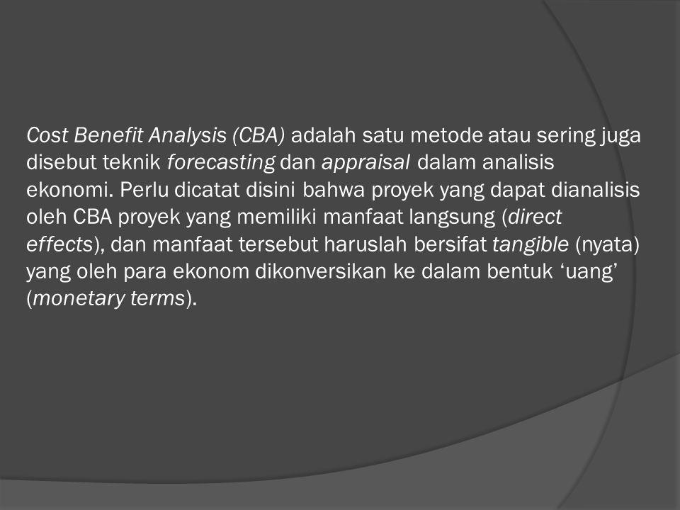 Cost Benefit Analysis (CBA) adalah satu metode atau sering juga disebut teknik forecasting dan appraisal dalam analisis ekonomi. Perlu dicatat disini