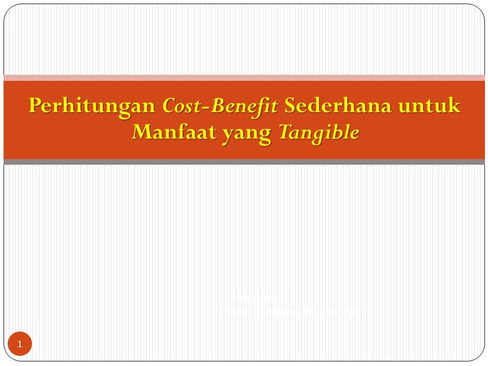 Perhitungan Cost-Benefit Sederhana untuk Manfaat yang Tangible 1 Lecture Note: Trisnadi Wijaya, SE., S.Kom