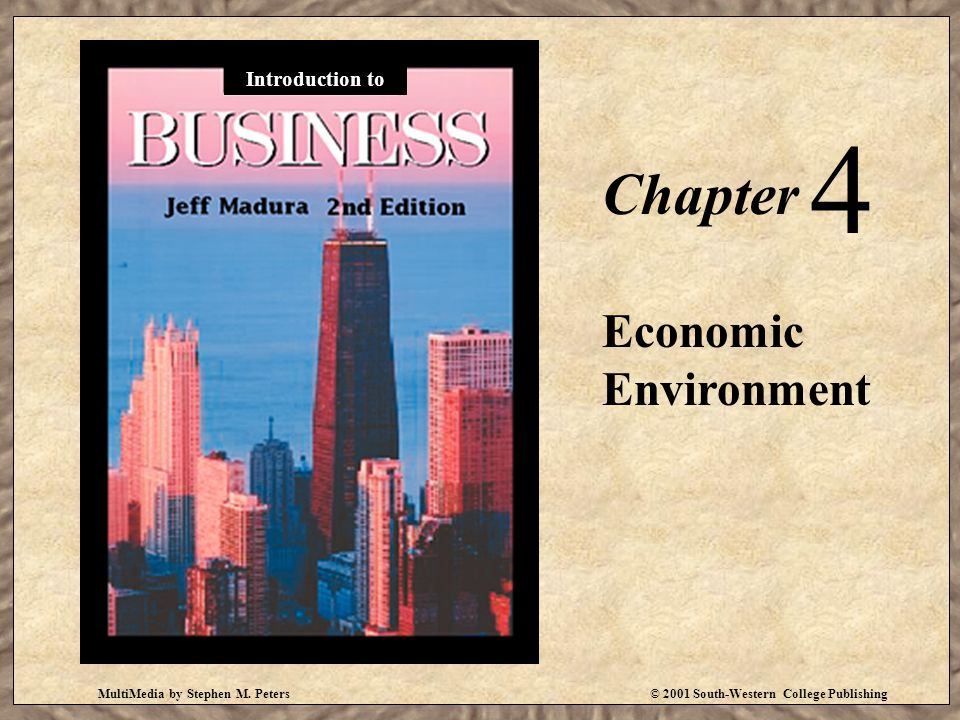 MultiMedia by Stephen M. Peters© 2001 South-Western College Publishing Chapter 4 Economic Environment Introduction to