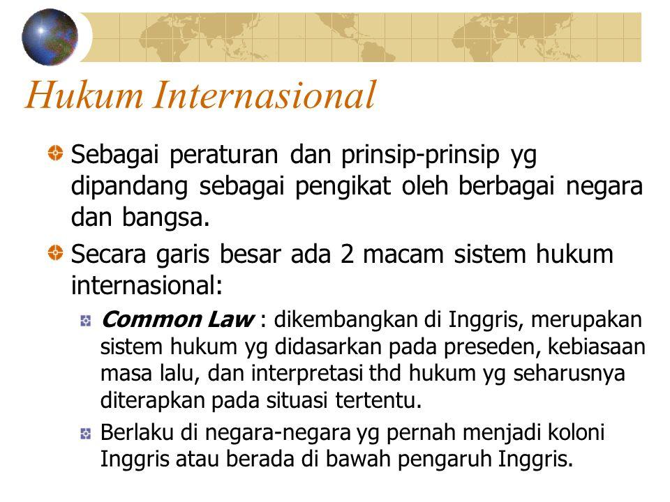 Hukum Internasional Sebagai peraturan dan prinsip-prinsip yg dipandang sebagai pengikat oleh berbagai negara dan bangsa. Secara garis besar ada 2 maca