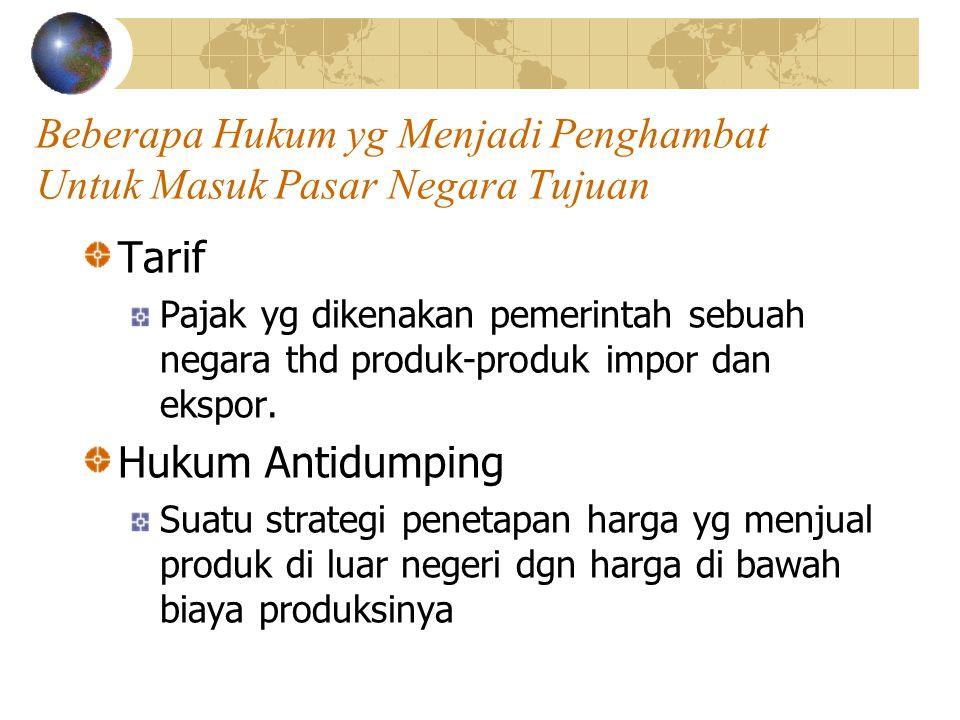 Beberapa Hukum yg Menjadi Penghambat Untuk Masuk Pasar Negara Tujuan Tarif Pajak yg dikenakan pemerintah sebuah negara thd produk-produk impor dan eks
