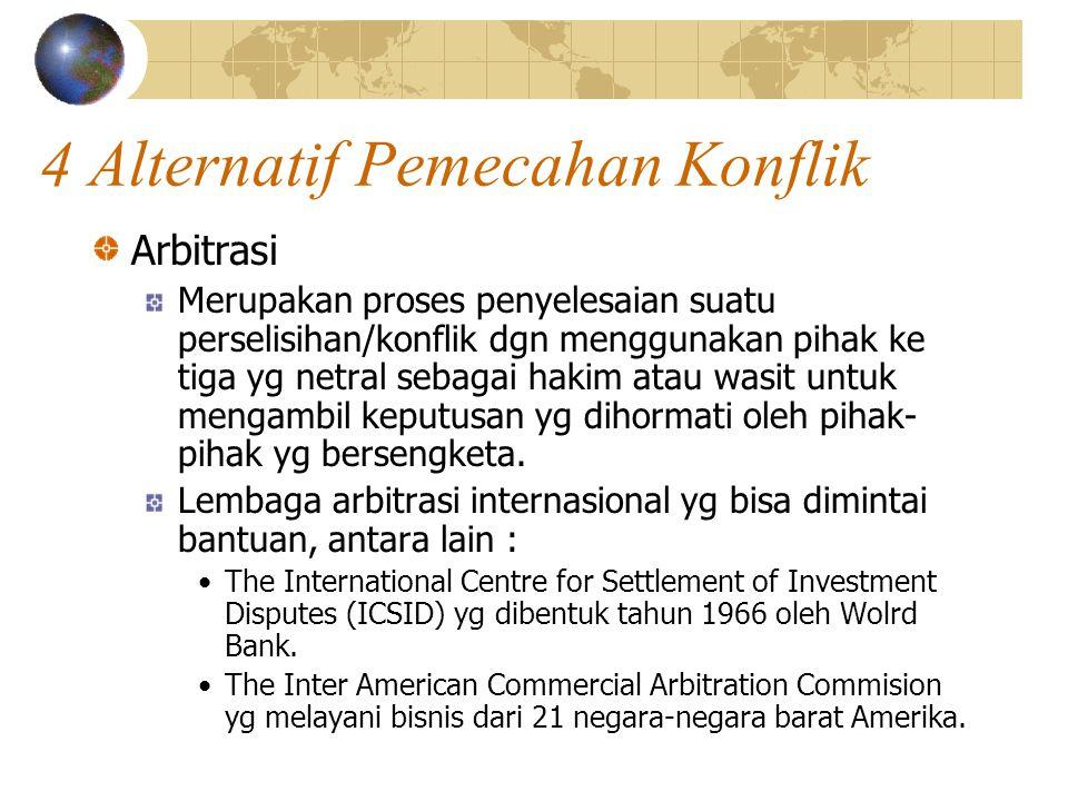 4 Alternatif Pemecahan Konflik Arbitrasi Merupakan proses penyelesaian suatu perselisihan/konflik dgn menggunakan pihak ke tiga yg netral sebagai haki