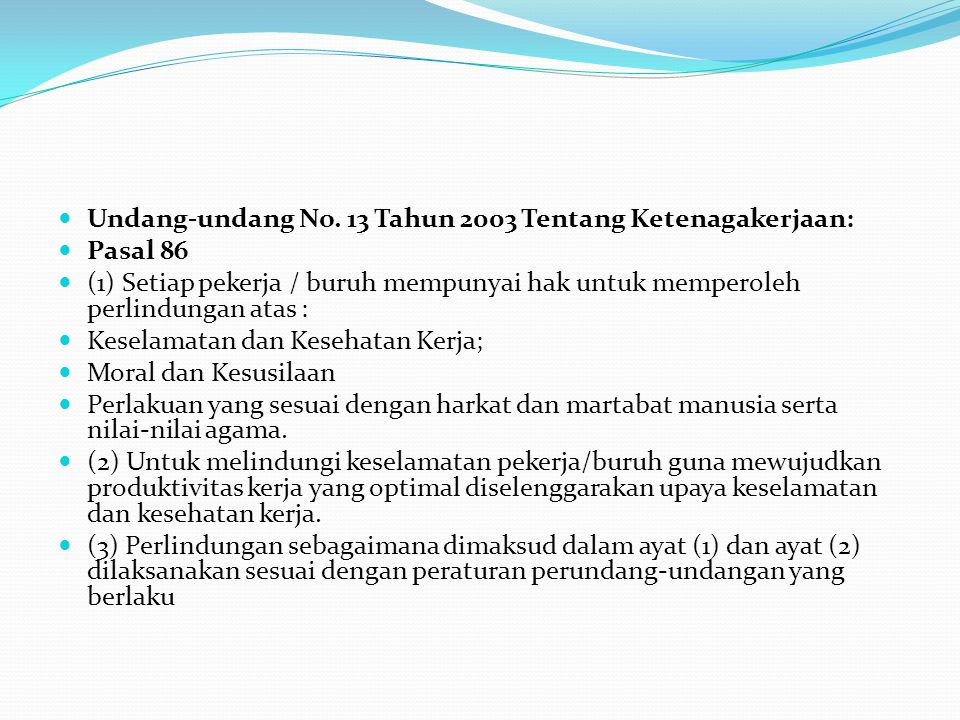 Undang-undang No. 13 Tahun 2003 Tentang Ketenagakerjaan: Pasal 86 (1) Setiap pekerja / buruh mempunyai hak untuk memperoleh perlindungan atas : Kesela