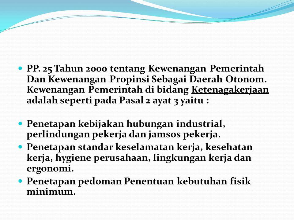PP. 25 Tahun 2000 tentang Kewenangan Pemerintah Dan Kewenangan Propinsi Sebagai Daerah Otonom. Kewenangan Pemerintah di bidang Ketenagakerjaan adalah