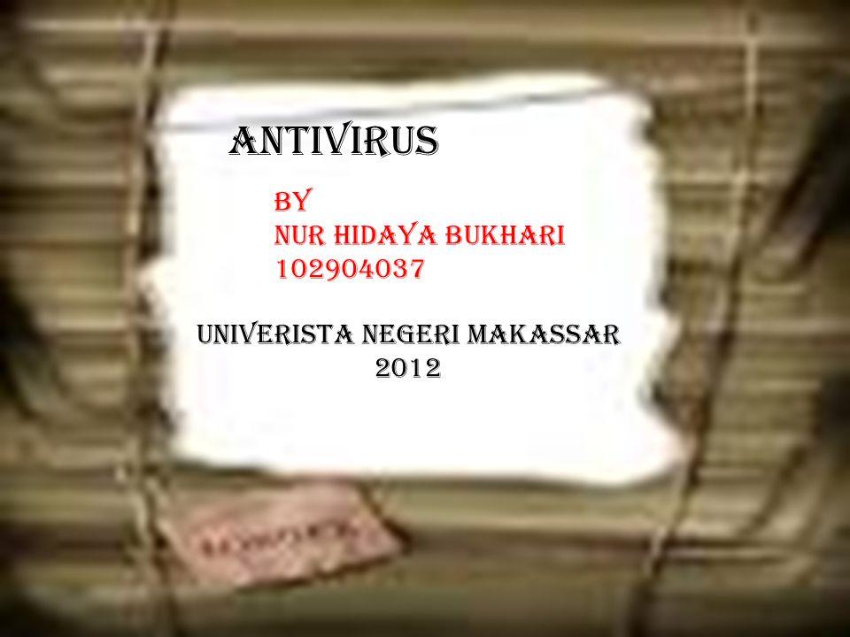 ANTIVIRUS BY NUR HIDAYA BUKHARI 102904037 UNIVERISTA NEGERI MAKASSAR 2012