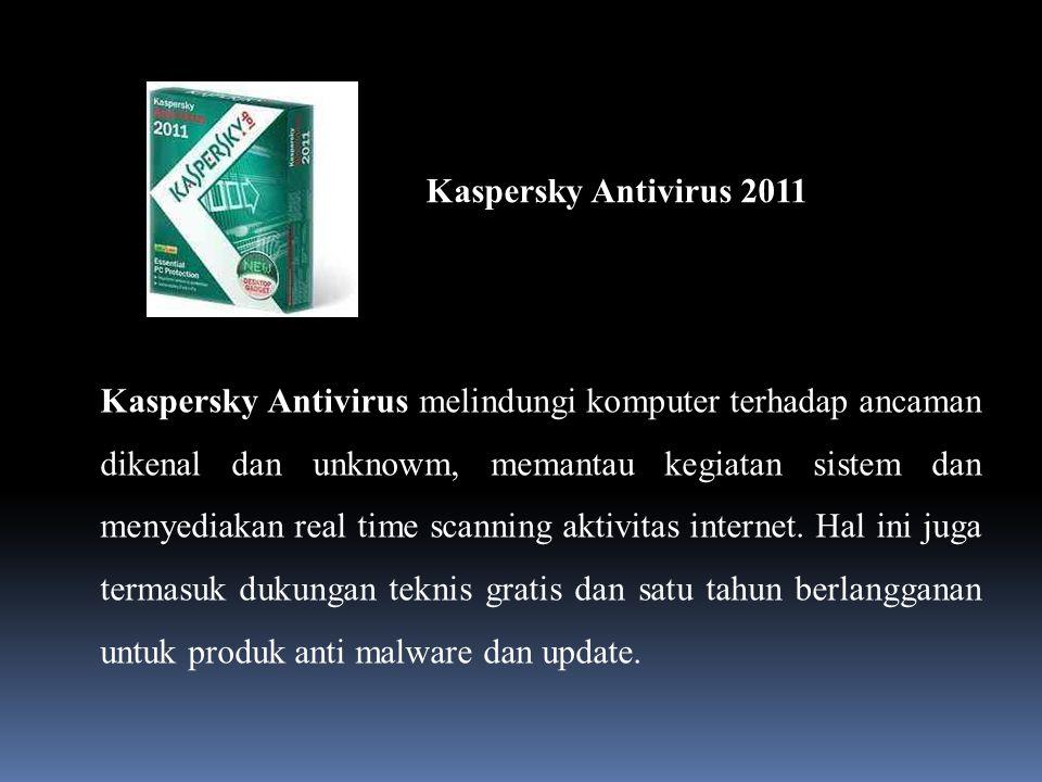 Kaspersky Antivirus 2011 Kaspersky Antivirus melindungi komputer terhadap ancaman dikenal dan unknowm, memantau kegiatan sistem dan menyediakan real time scanning aktivitas internet.